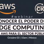 Conoce el poder del Edge Computing de AWS para el Sector Público